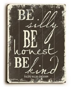 Be Silly Be Honest Be Kind....