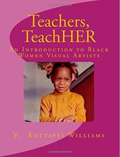 Resource and workbook to research 50+ Black women artists, including quilters! By V. Kottavei Williams.