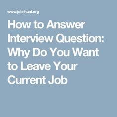 Wonderful How To Answer Interview Question: Why Do You Want To Leave Your Current Job