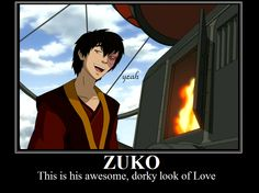 Zuko: Well...I did have a girlfriend.  Sokka: Who?  Zuko: Mai.  Sokka: That gloomy girl who sighs a lot?!  Zuko: Yeah......