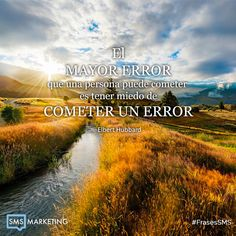 El mayor error que una persona puede cometer es tener miedo de  cometer un error. -Elbert Hubbard #FrasesSMS