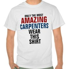Only the most amazing carpenters wear this shirt T Shirt, Hoodie Sweatshirt