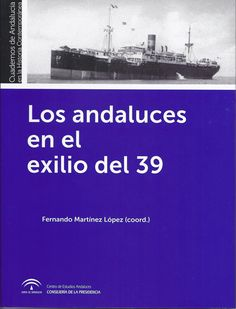 Los andaluces en el exilio del 39 / Fernando Martínez López, coord. Sevilla : Centro de Estudios Andaluces, Junta de Andalucía, 2014. 183 p.  #CRAIBibrepublica #novetatsCRAIBibrepublica #novetatsBibrep_maig15 #CRAIUB
