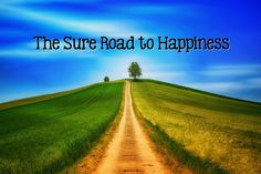 The Sure Road to Happiness - Growing 4 Life