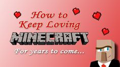 No matter how much you love Minecraft, you'll eventually get burnt out on it. We all do. With that love of Minecraft lost, you feel a kind of emptiness inside that no other game can fill. In this video, I'll show you over 25 ways for how to get rid that feeling and rekindle your love affair with Minecraft.