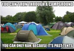 No you cant fucking run through a campground because the string things come out of no where and fucking attack you.