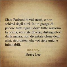 ...Ricordiamoci che siamo unici e inimitabili. Bruce Lee