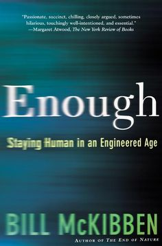 """Bill McKibben's """"Enough: Staying Human in an Engineered Age"""""""