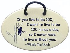If you live to be 100, I want to live to be 100 minus a day so I never have to live without you-Winnie the Pooh. Mountain Meadows Pottery ceramic plaques and wall art signs with sayings and quotes about love, friendship and Winnie the Pooh. Made by Mountain Meadows Pottery in the USA. – Friendship Picture Frames: Wedding anniversary gift
