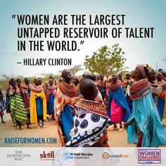 """""""Women are the largest untapped reservoir of talent in the world."""" Hillary Clinton"""