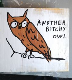 another bitchy owl screen print by branddave