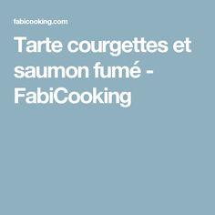 Tarte courgettes et saumon fumé - FabiCooking