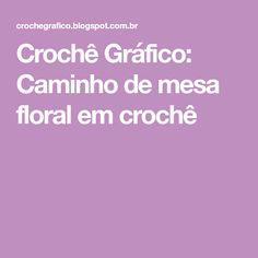 Crochê Gráfico: Caminho de mesa floral em crochê