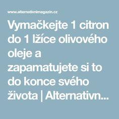 Vymačkejte 1 citron do 1 lžíce olivového oleje a zapamatujete si to do konce svého života | Alternativní Magazín.cz Medicine, Diet, Lemon
