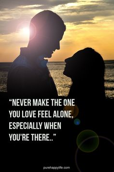 #quotes more on purehappylife.com - Never make the one you love feel alone...