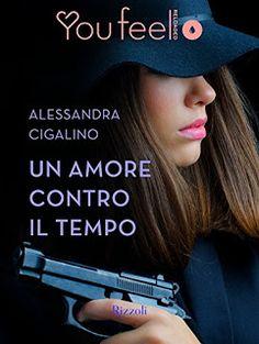 Romanzi rosa contemporanei di Emme X: Alessandra Cigalino: Un amore contro il tempo