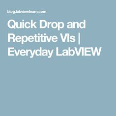 Quick Drop and Repetitive VIs | Everyday LabVIEW
