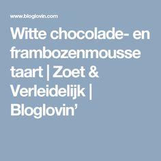 Witte chocolade- en frambozenmousse taart | Zoet & Verleidelijk | Bloglovin'