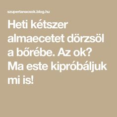 Heti kétszer almaecetet dörzsöl a bőrébe. Az ok? Ma este kipróbáljuk mi is! Health Fitness, Blog, Beauty, Relax, Medicine, Health And Wellness, Cosmetology, Keep Calm, Health And Fitness