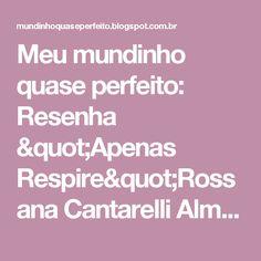 """Meu mundinho quase perfeito: Resenha """"Apenas Respire""""Rossana Cantarelli Almeida    #ResenhaApenasRespire #Resenhaliteraria #Resenhadelivros #Resenhando #Livros #ApenasRespire #BookTour #RossanaCantarelli #blog"""