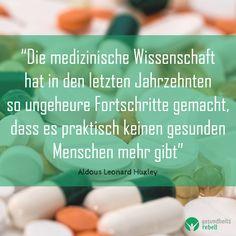 """""""Die medizinische Wissenschaft hat in den letzten Jahrzehnten so ungeheure Fortschritte gemacht, dass es praktisch keinen gesunden Menschen mehr gibt."""" - Aldous Leonard Huxley . Nimm Deine Gesundheit selbst in die Hand! The Last Song, Science, Medicine, People"""