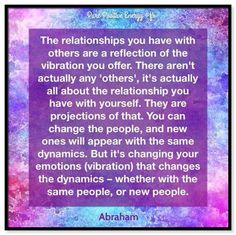 The relationships you have with others are a reflection of the vibration you offer...  Abraham-Hicks Quotes (AHQ3363)