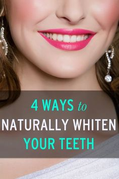 4 Ways to Naturally Whiten Your Teeth