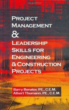 Project Management &Leadership Skills for Engineering & Construction Projects: Barry Benator, Albert Thumann: 9780824709990: Amazon.com: Books