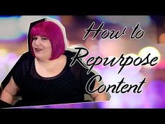 How to Repurpose Content {Video}