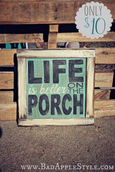 Only $10! Life is better on the porch sign! This comes custom framed and sealed for protection.  It would make a great gift!