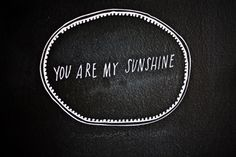 No, you are my sunshine.
