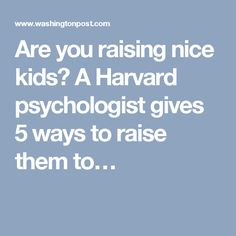 Are you raising nice kids? A Harvard psychologist gives 5 ways to raise them to…
