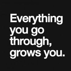 Everything you go through life quotes quotes quote life quote inspirational inspirational quotes strong strength inspiring instagram quotes