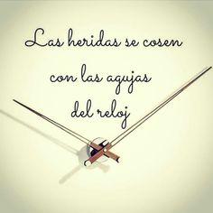 Las heridas se cosen con las agujas del reloj #frases #todopasa #tiempoaltiempo