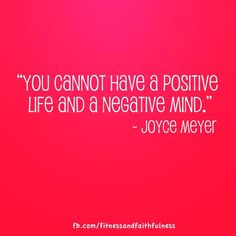 "joyce meyer quotes   ... You cannot have a positive life and a negative mind."" - Joyce Meyer"