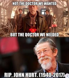 Not the Doctor we wanted but the Doctor we needed! RIP John Hurt!