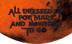 All Dressed Up For Mars and Nowhere to Go