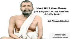Work with your hands but let your Mind remain at his feet - #SriRamakrishna