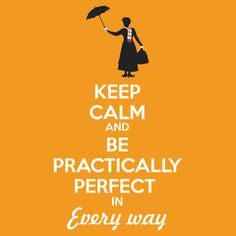 """Keep calm and be practically perfect in every way"" T-Shirts & Hoodies by clockworkheart 