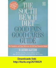 South Beach Diet Good Fats/Good Carbs Guide (9781405067157) Arthur Agatston , ISBN-10: 1405067152  , ISBN-13: 978-1405067157 ,  , tutorials , pdf , ebook , torrent , downloads , rapidshare , filesonic , hotfile , megaupload , fileserve