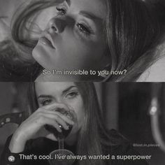 So I'm invisible to you now? I've always wanted a superpower. Bitch Quotes, Sassy Quotes, Mood Quotes, Super Quotes, Rite De Passage, Citations Film, Grunge Quotes, Savage Quotes, Baddie Quotes