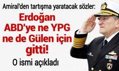 Amiral'den tartışma yaratacak sözler: Erdoğan ABD'ye ne YPG ne de Gülen için gitti!