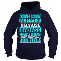 CHANNEL ACCOUNT MANAGER - BADASS #shirt cutting #tee verpackung. PURCHASE NOW  => https://www.sunfrog.com/LifeStyle/CHANNEL-ACCOUNT-MANAGER--BADASS-Navy-Blue-Hoodie.html?id=60505