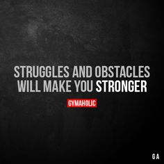 Struggles and obstacles Will make you stronger. More motivation: https://www.gymaholic.co #fitness #motivation #gymaholic