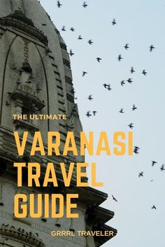 The Essential Varanasi Travel Guide : Things to Do, Eat, See in Varanasi