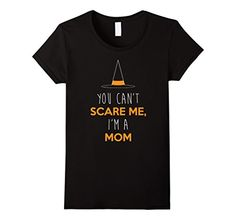 Women's Can't Scare Me, I'm A Mom Shirt, Funny Halloween ...