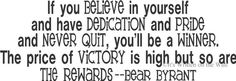 Bear Byrant quote If you believe in yourself and have dedication and pride    Football Quote