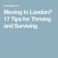 Moving to London? 17 Tips for Thriving and Surviving
