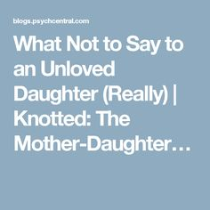 What Not to Say to an Unloved Daughter (Really) | Knotted: The Mother-Daughter…