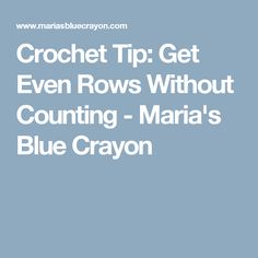 Crochet Tip: Get Even Rows Without Counting - Maria's Blue Crayon
